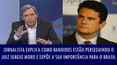 Jornalista explica como bandidos estão perseguindo o juiz Sergio Moro e ...