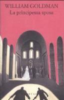 La principessa sposa / William Goldman ; traduzione di Massimiliana Brioschi