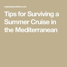 Tips for Surviving a Summer Cruise in the Mediterranean