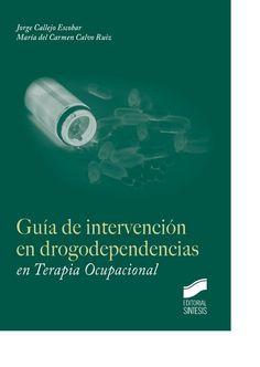 Guía de intervención en drogodependencias en terapia      ocupacional / Jorge Callejo Escobar, María del Carmen Calvo      Ruiz. -- Madrid : Síntesis, D. L. 2015 http://absysnetweb.bbtk.ull.es/cgi-bin/abnetopac01?TITN=459154