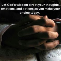 God's wisdom.....guide me Lord!