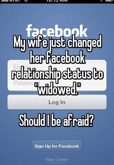 """""""My wife just changed her facebook relationship status to """"widowed.""""  Should I be afraid? """""""