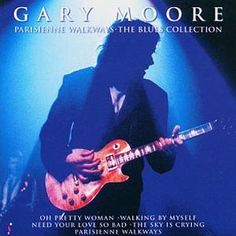 Gary Moore - Parisienne Walkways: The Blues Collection (2003)