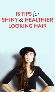 15 tips for shiny & healthy looking hair