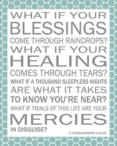 "Uplifting and beautiful:) this was made into a song called ""blessings"" by laura story. Love the song too."