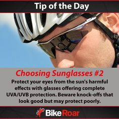 Tip of the Day: Choosing Sunglasses #2: Protect your eyes from the sun's harmful effects with glasses offering complete UVA/UVB protection. Beware knock-offs that look good but may protect poorly.  #BikeRoarTOD #cycling #sunglasses