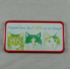 Fridge Locker Magnet AROUND HERE, THE CATS ARE IN CHARGE 1993 Kitty Kitten Metal #FigiGraphics