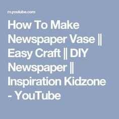 How To Make Newspaper Vase || Easy Craft || DIY Newspaper || Inspiration Kidzone - YouTube