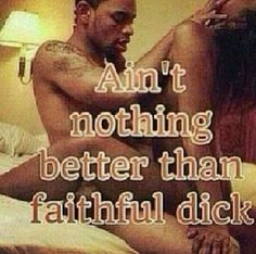faithful dick+faithful pussy=faithful sex which is the best