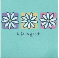 Life is good Life Is Good Store, Do What You Like, Cute Words, Bloom Where You Are Planted, Flower Shirt, Bee Happy, Children In Need, Cool Logo, Amazing Flowers