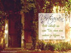 Gott schließt nie eine Tür, ohne eine andere zu öffnen.    (Gott)Vertrauen bedeutet, sich dem Prozess des Lebens mit Liebe und Leidenschaft hinzugeben.