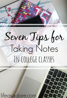 7 Tips for Taking Notes in College Classes | Advice for staying organized and setting yourself up for study success.
