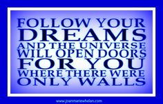 This is your time to follow your Dreams!  www.joanmariewhelan.com
