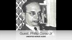 UFO / Phillip Corso Jr, The Missing Interview ~ NO REASON FOR CONTINUATION OF OLD COVERUP AGENDA
