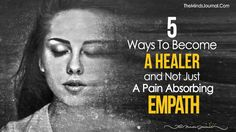 As empaths, we are not here to be sponges or enablers. We are here to be helpers, guides, 5 Ways To Become A Healer and Not Just A Pain Absorbing Empath