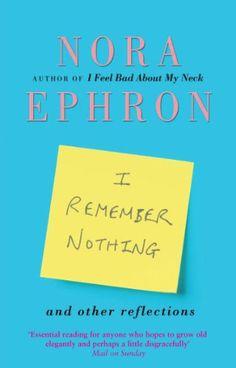 I Remember Nothing and other reflections eBook: Nora Ephron: Amazon.co.uk: Kindle Store