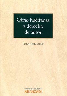 Obras huérfanas y derecho de autor / Isabel Espín Alba.      Aranzadi, 2014