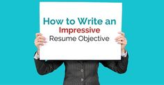 How to Write an Impressive Resume Objective: Top 21 Tips - #wisestep
