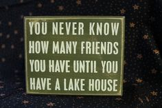 You Never Know How Many Friends You Have Until You Have A Lake House Sign $10.00