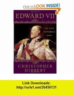 Edward VII The Last Victorian King (9781403983770) Christopher Hibbert, Hugh Thomas , ISBN-10: 1403983771  , ISBN-13: 978-1403983770 ,  , tutorials , pdf , ebook , torrent , downloads , rapidshare , filesonic , hotfile , megaupload , fileserve