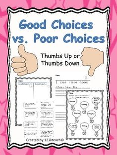 Students will sort good choices and poor choices on a cut and paste activity and color code activity. They will also have the opportunity to write about making good choices on a variety of worksheets.
