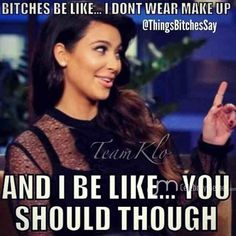 ideas memes truths kim kardashian for 2019 Bitch Quotes, Funny Quotes, Funny Memes, Hilarious, Jokes, It's Funny, Life Quotes, Bitchyness Quotes, Style Quotes