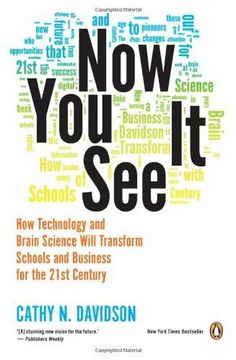 Now You See It: How Technology and Brain Science Will Transform Schools and Business for the 21st Century