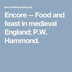 Encore -- Food and feast in medieval England; P.W. Hammond.