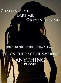 """for on the back of my horse anything is possible."""" My horse got me through some really tough patches in life Cowgirl Quote, Cowgirl And Horse, My Horse, Horse Love, Horse Girl, Horse Tack, Cowgirl Room, Horse Stalls, Horse Barns"""