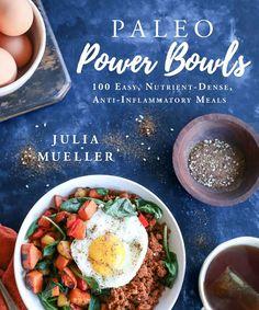 Paleo Power Bowls: 100 Easy, Nutrient-Dense, Anti-Inflammatory Meals by Julia Mueller - Skyhorse Nom Nom Paleo, Fodmap, Ratatouille, Whole30, Grain Free, Dairy Free, Gluten Free, Instant Pot, Anti Inflammatory Recipes