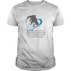 I Love when i saw the movie i said i wish i had heard the music i would have ridden the horse differently T shirts