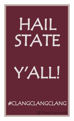 HAIL STATE... Y'all!!  #HailState #clangclangclang