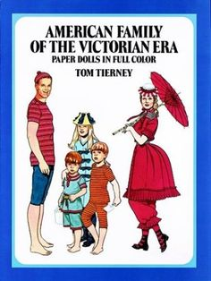 American Family of the Victorian Era Paper Dolls by Tom Tierney,http://www.amazon.com/dp/0486251144/ref=cm_sw_r_pi_dp_AkIbtb02HB5PRZQ1