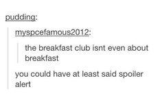 The breakfast club isn't even about breakfast