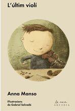 FINS A 6 ANYS. MANSO, Anna. L'últim violí. Il·lustr. Gabriel Salvadó. Ed. Arcàdia, 2014.
