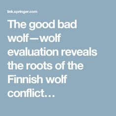 The good bad wolf—wolf evaluation reveals the roots of the Finnish wolf conflict…