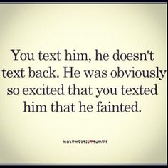 Why he didnt text back. Why he didnt text back. Why he didnt text back. The Words, Quotes To Live By, Me Quotes, Qoutes, Quotations, Silly Quotes, Phone Quotes, Just In Case, Just For You