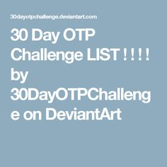 30 Day OTP Challenge LIST ! ! ! ! by 30DayOTPChallenge on DeviantArt