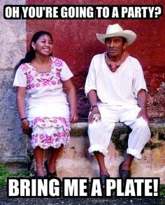 "༻❁༺ ❤️ ༻❁༺ #MexicanHumor | ""Oh You're Going To The Party? Bring Me A Plate!"" 