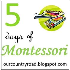 Our Country Road: 5 Days of Montessori: Where to Start, What to Teach, and What Order to Go In