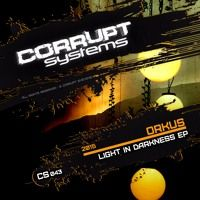 Orkus - Light In Darkness EP [CS043] by Corrupt Systems on SoundCloud