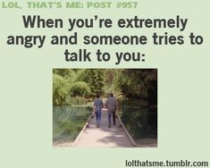 So me I hate that or when they make a joke and it stupid