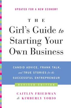 The Girl's Guide to Starting Your Own Business (Revised Edition): Candid Advice, Frank Talk, and True Stories for the Successful Entrepreneur