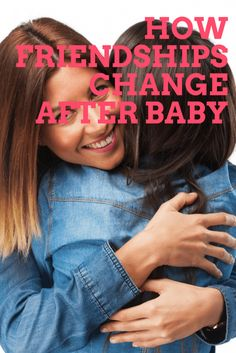 Friendships after baby: How friendships change once you become a mum — Motherhood: The Real Deal