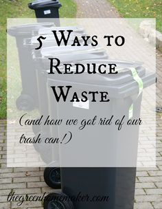 5 ways to reduce waste and get rid of your trash can forever!