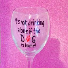Wine glass funny quotes it's not drinking alone gift novinophopia novelty wedding Christmas valentines gifts handmade by LoveartsGifts on Etsy