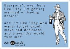 True, minus the getting drunk part