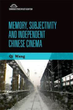 Memory, Subjectivity and Independent Chinese Cinema (Edinburgh Studies in East Asian Film) by Qi Wang http://www.amazon.com/dp/0748692339/ref=cm_sw_r_pi_dp_3cPXub0WA2S7Y