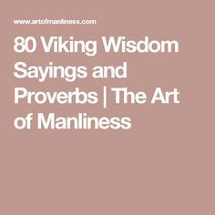 80 Viking Wisdom Sayings and Proverbs   The Art of Manliness