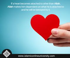 "If a heart becomes attached to other than Allah, Allah makes him dependent on what he is attached to & he will be betrayed by it."" - Ibn Qayyim al-Jawziyyah"
